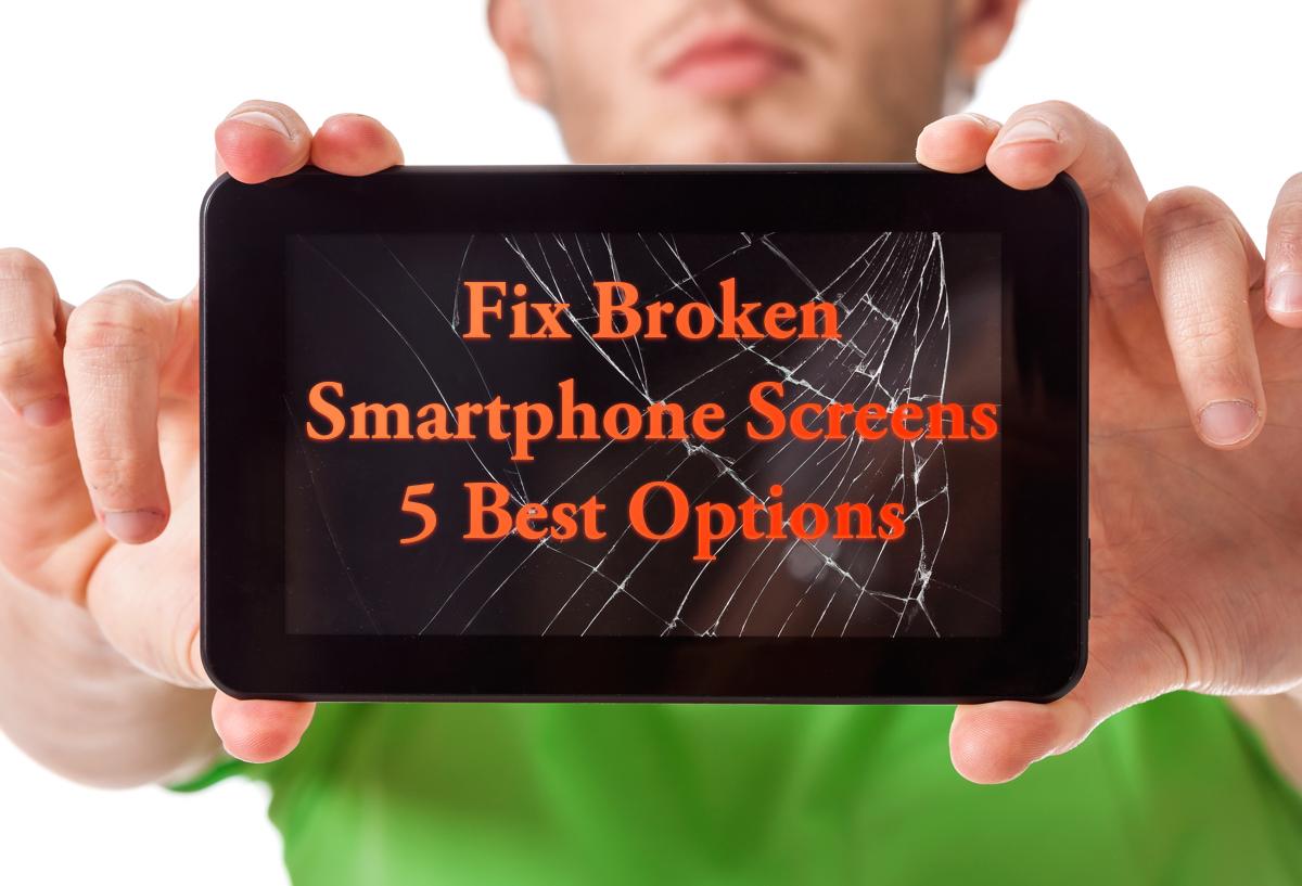 5 best options to fix a broken smartphone screen.