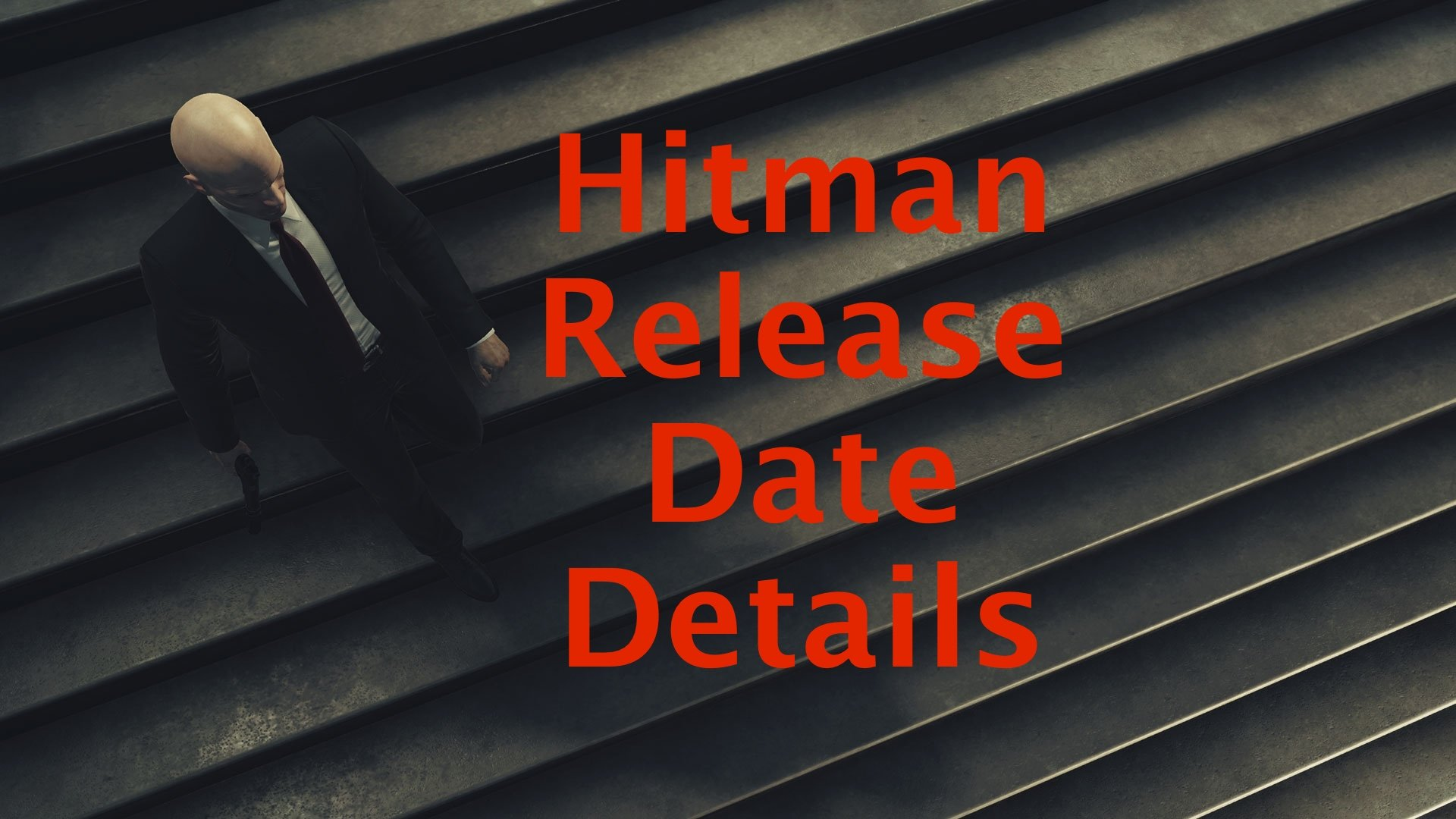 What gamers need to know about the Hitman release date.