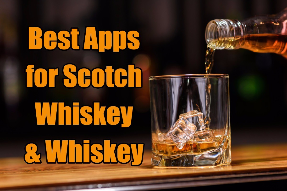 The absolute best apps for anyone who loves Scotch, Whiskey, Bourbon and Whisky.