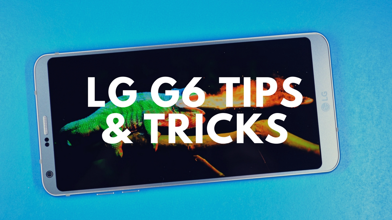 The essential LG G6 tips and tricks you need to know.
