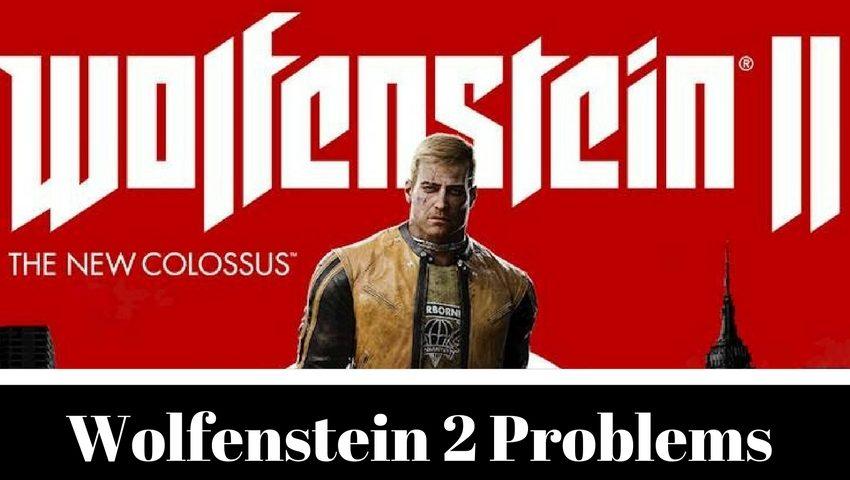 How to fix common Wolfenstein 2 problems.
