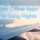 Here are the best offline apps for long flights.