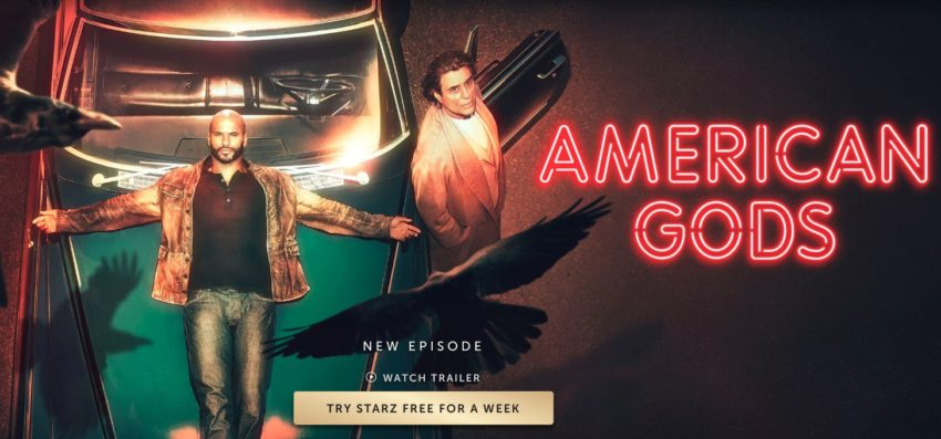 You get American Gods and much more with Starz.
