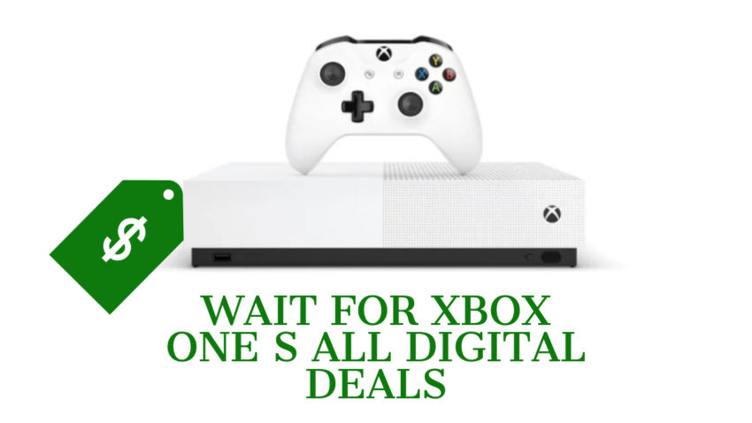 Wait for Xbox One S All Digital Deals