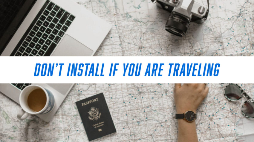 Don't Install if You're Traveling